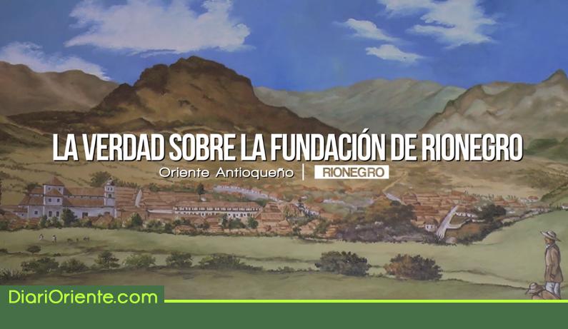 Photo of La verdadera historia sobre la fundación de Rionegro